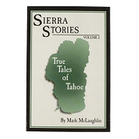 True Tales of Tahoe - Sierra Stories Volume 2 by Mark McLaughlin