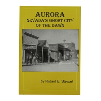 Aurora - Nevada's Ghost City of the Dawn by Robert E. Stewart