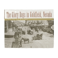 The Glory Days in Goldfield, Nevada by Sally Zanjani