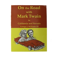 On the Road with Mark Twain in Callifornia and Nevada by George J. Williams III
