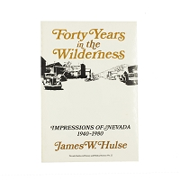 Forty Years in the Wilderness - Impressions of Nevada 1940 - 1980 by James W. Hulse