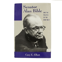Senator Alan Bible and the Politics of the New West by Gary E. Elliott