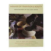 Weavers of Tradition & Beauty - Basketmakers of the Great Basin by Mary Lee Fulkerson and Photography by Kathleen Curtis