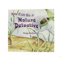 You Can Be a Nature Detective by Peggy Kochanoff