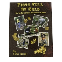 Fists Full of Gold: How You Can Find Gold in the Mountains and Deserts by Chris Ralph