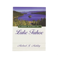 A Short History of Lake Tahoe by Michael J. Makley