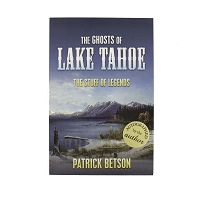 The Ghosts of Lake Tahoe - The Stuff of Legends by Patrick Betson