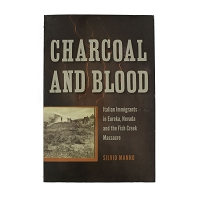 Charcoal and Blood - Italian Immigrants in Eureka, Nevada and the Fish Creek Massacre by Silvio Manno