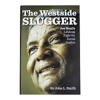 The Westside Slugger: Joe Neal's Lifelong Fight for Social Justice by John L. Smith