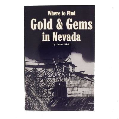 Where to Find Gold and Gems in Nevada by James Klein