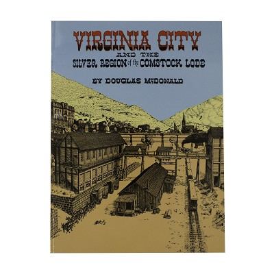 Virginia City and the Silver Region of the Comstock Lode by Douglas McDonald