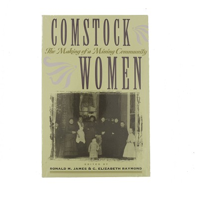 Comstock Women - The Making of a Mining Community edited by Ronald M. James and C. Elizabeth Raymond