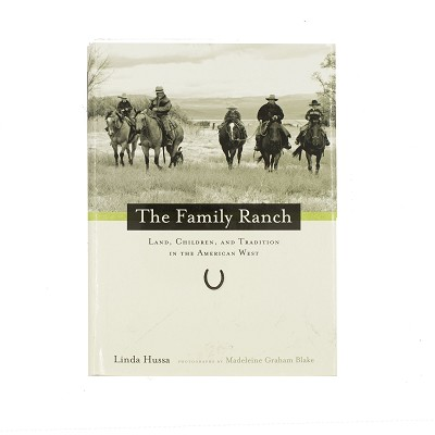 The Family Ranch - Land, Children and Tradition in the American West by Linda Hussa and Photography by Madeleine Graham Blake