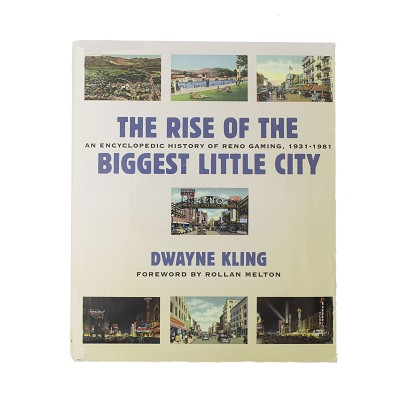 The Rise of The Biggest Little City - An Encyclopedic History of Reno Gaming 1931 - 1981 by Dwayne Kling