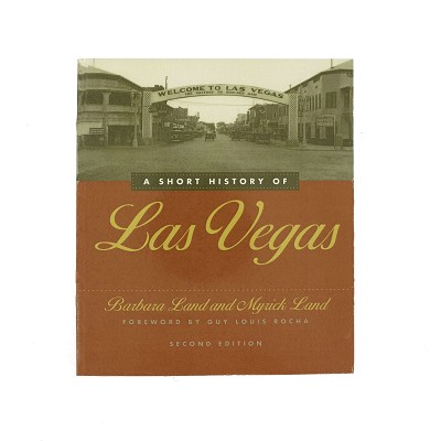 A Short History of Las Vegas - Second Edition by Barbara Land and Myrick Land