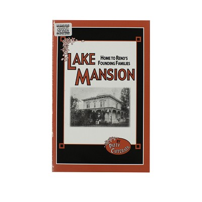 Lake Mansion - Home to Reno's Founding Families by Patty Cafferata