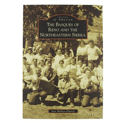 The Basques of Reno and the Northeastern Sierra - Images of America by Joxe Mallea-Olaetxe