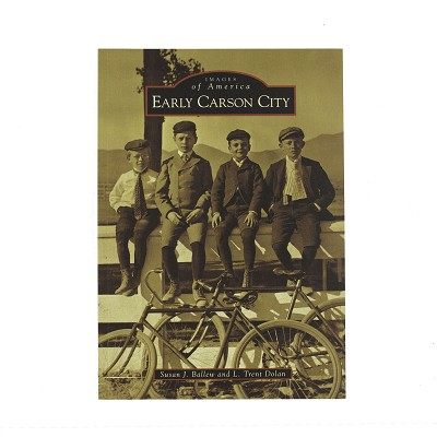 Early Carson City - Images of America by Susan J. Ballew and L. Trent Dolan
