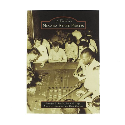 Nevada State Prison - Images of America by Jennifer E. Riddle, Sena M. Loyd, Stacy L. Braham and Curt Thomas