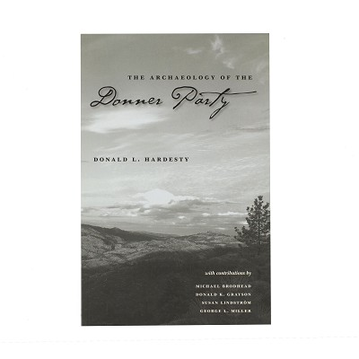 The Archaeology of the Donner Party by Donald L. Hardesty