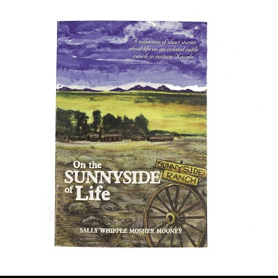 On the Sunnyside of Life - A Collecton of Short Stories about Life on an Isolated Cattle Ranch in Eastern Nevada