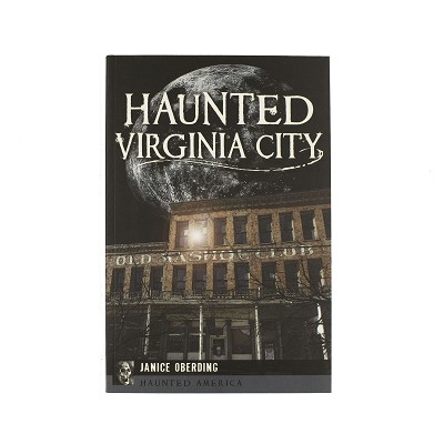 Haunted Virginia City - Haunted America by Janice Oberding