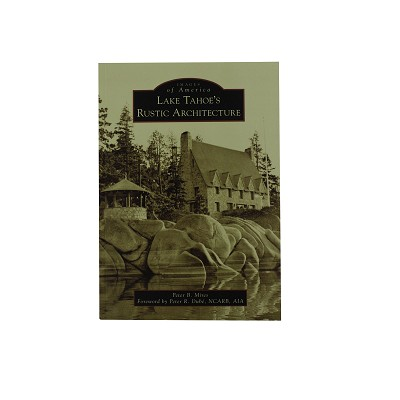 Lake Tahoe's Rustic Architecture by Peter Mires