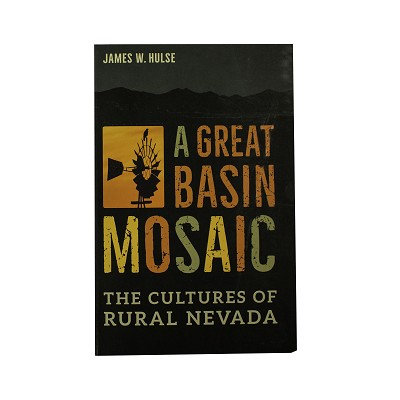 A Great Basin Mosaic - The Cultures of Rural Nevada by James W. Hulse