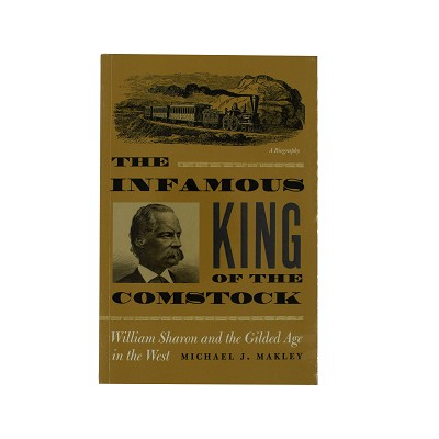 The Infamous King of the Comstock by Michael J. Makley