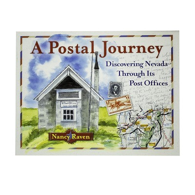 A Postal Journey - Discovering Nevada through its Post Offices by Nancy Raven